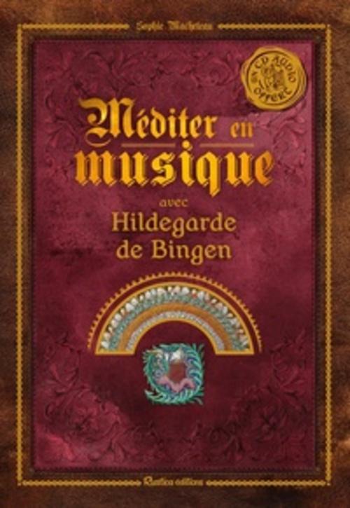 HILDEGARDE DE BINGEN. Une Vie, une Œuvre 1098-1179  (Lumière intérieure)