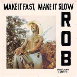 Rob - Make It Fast, Make It Slow - Complete LP