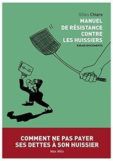 Manuel de résistance contre les huissiers - Gille Chiaro