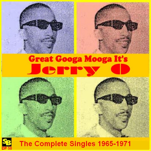 "Jerry O : CD "" Great Googa Mooga It's Jerry O : The Complete Singles 1965-1971 "" SB Records DP 58 [ FR ]"