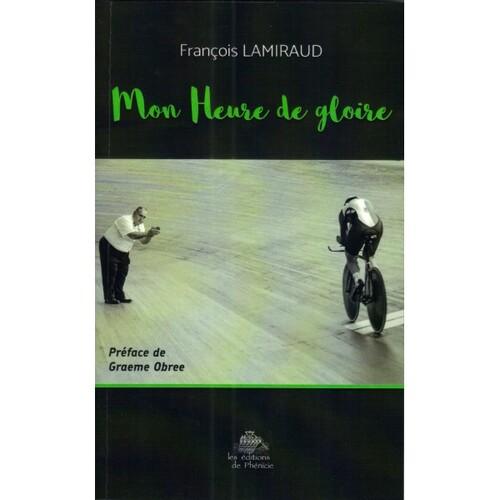 François LAMIRAUD : « Mon Heure de gloire »