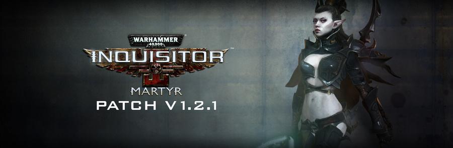 News & sortie : Warhammer 40 000 : Inquisitor : Martyr patch & DLC