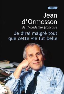 Je dirai malgré tout que la vie fut belle - Jean d'Ormesson