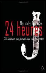 24 heures écrit par Alexandra Gonzalez