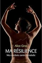 Ma résilience - Mes combats contre la maladie