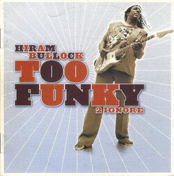 Hiram Bullock - Too Funky 2 Ignore - Complete CD