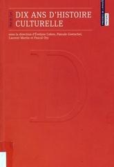 Dix ans d'histoire culturelle - Évelyne Cohen, Pascale Goetschel, Laurent Martin et Pascal Ory