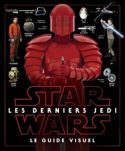 Star Wars - Les Derniers Jedi - Le Guide visuel - Pablo Hidalgo