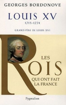 Les Rois qui ont fait la France : Louis XV, grand-père de Louis XVI ; Georges Bordonove