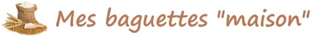 """Mes baguettes """"maison"""""""