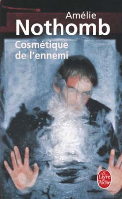 Am?lie Nothomb : Cosm?tique de l'ennemi