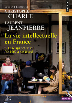 La vie intellectuelle en France - Christophe Charle ; Laurent Jeanpierre
