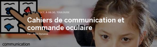 """""""Cahiers de communication et commande oculaire"""" (Toulouse, 13 octobre)"""