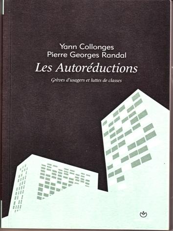 Les Autoréductions : Grèves d'usagers et luttes de classes. Par Yann Collonges et P.G Randal.