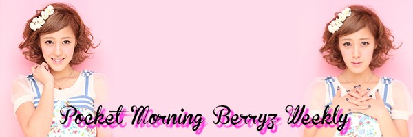 Pocket Morning Berryz Weekly (semaine du 22 mars 2013)