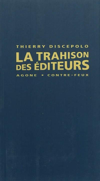 La Trahison des éditeurs Thierry Discepolo