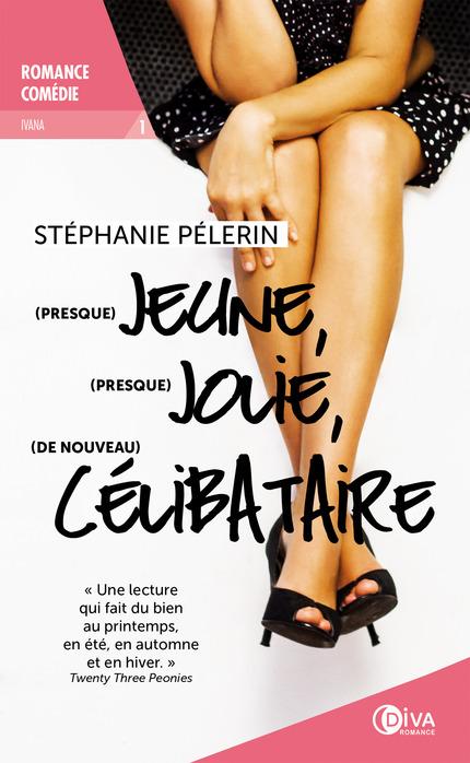 (Presque) jeune, (presque) jolie, (de nouveau) célibataire - Stéphanie Pélerin