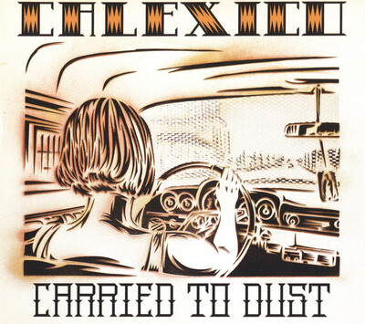 Road-Trip: Calexico - Carried to dust (2007)