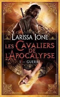 [ Les Cavaliers de L'Apocalypse #1] Guerre - Larissa Ione