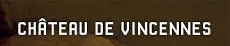 """""""   LE CHATEAU DE VINCENNES"""""""