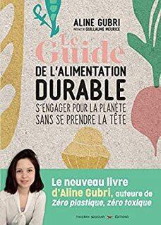 Le guide de l'alimentation durable (Aline Gubri )