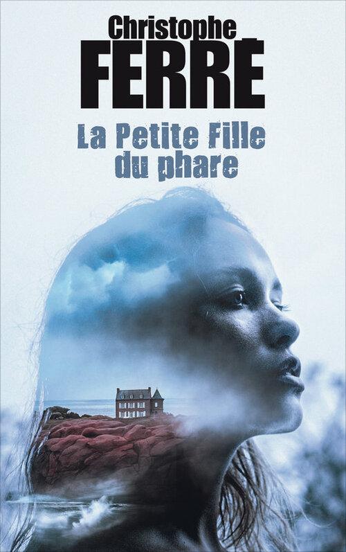 La petite fille du phare - Christophe Ferré