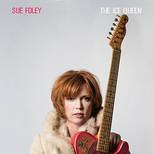 Sue Foley - The Ice Queen (2018) [Blues Rock]