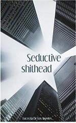 Seductive Shithead - Lucrezia De Los Angeles