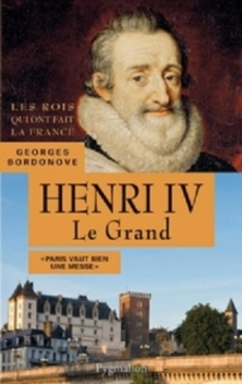 Henri IV le Grand ; Georges Bordonove