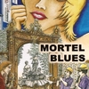 """Mortel Blues""."