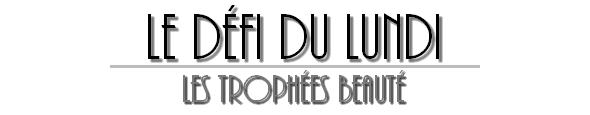 - Le Défi du Lundi - Les Trophées de la Beauté