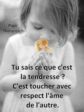Tu sais ce que c'est la tendresse ? c'est #toucher avec respect l'âme de l'autre !