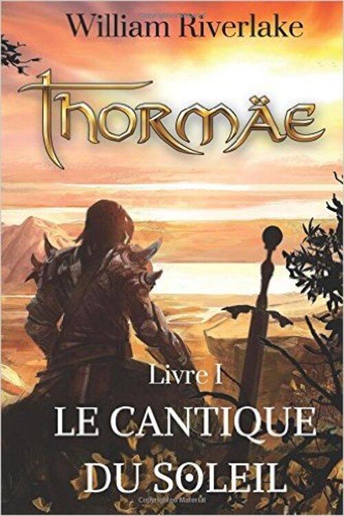 """""""Thormaé T1"""" de William Riverlake ou quand la Fantasy se mêle à la spiritualité : 18/20"""