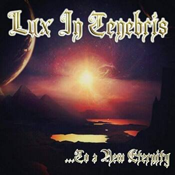 LUX IN TENEBRIS - ...To A New Eternity