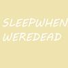 Sleepwhenweredead