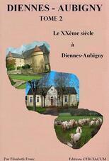 Diennes-Aubigny - TOME 2 - De 1914 à nos jours
