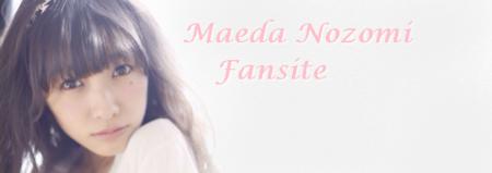 ᘛ Maeda Nozomi Fansite ᘚ