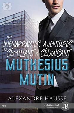 Les inénarrables aventures du sémillant et séduisant Mathésius Mutin