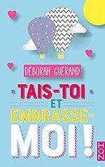 Tais-toi et embrasse-moi de Déborah Guérand