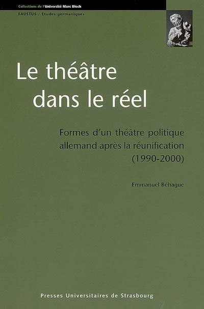 Le théâtre dans le réel : Formes d'un théâtre