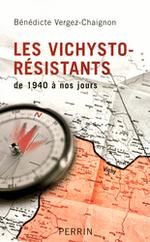 Bénédicte Vergez-Chaignon, Les vichysto-résistants de 1940 à nos jours, Perrin