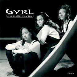 GYRL - PLAY ANOTHER SLOW JAM (REMIXES 1995)