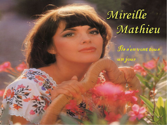 Ils S'en Vont Tous Un JOur  Mireille Mathieu