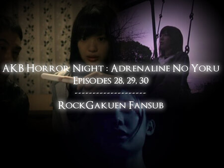 AKB Horror Night : Adrenaline No Yoru Ep 28 à 30