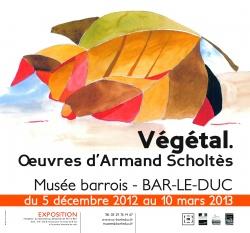 Exposition Végétal. Oeuvres d'Armand Scholtès