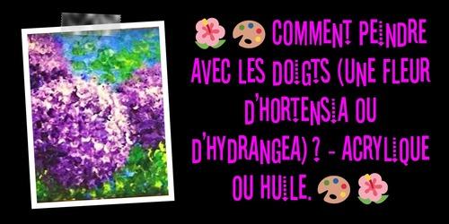Dessin et peinture - vidéo 3270 : Comment peindre avec les doigts (une fleur d'hortensia ou d'hydrangea) ? - Acrylique ou huile.