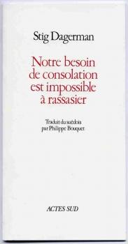 Notre besoin de consolation est impossible à rassasier by Stig Dagerman