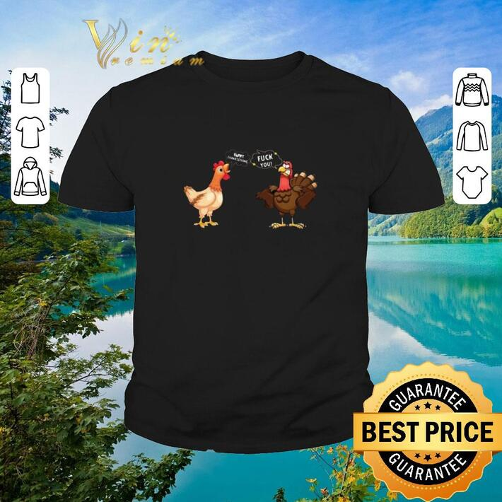 Awesome Chicken Happy Thanksgiving Turkey fuck you shirt