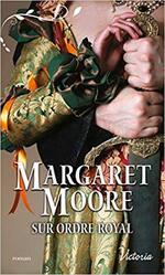 Chronique Sur ordre royal de Margaret Moore