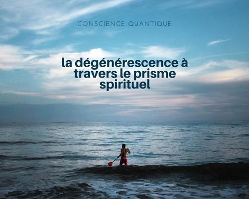 La dégénérescence à travers le prisme spirituel